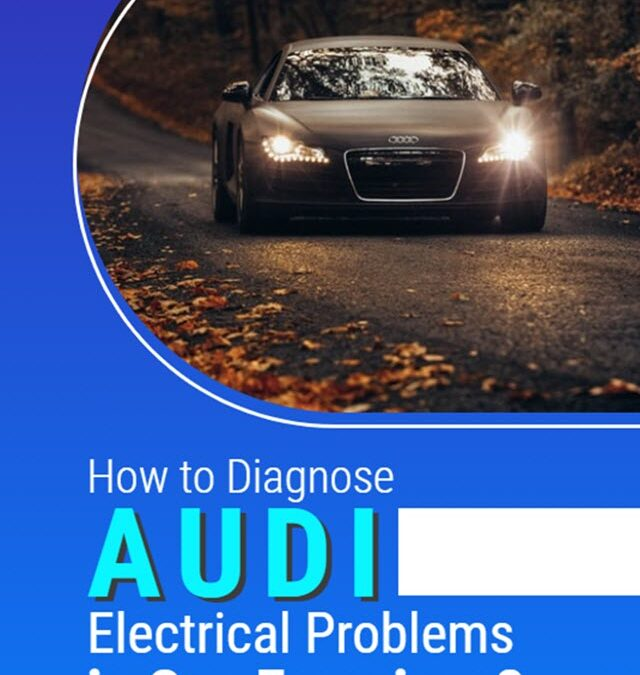 How to Diagnose Audi Electrical Problems in San Francisco?